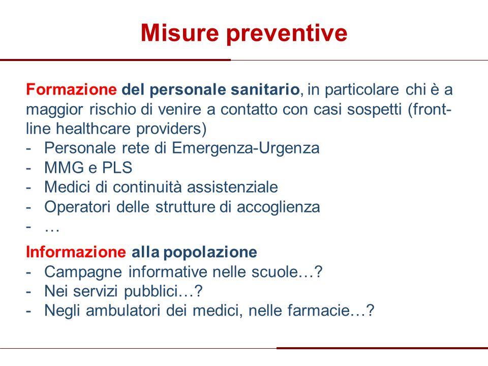 Misure preventive Formazione del personale sanitario, in particolare chi è a maggior rischio di venire a contatto con casi sospetti (front- line healt