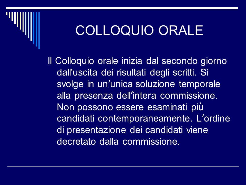 COLLOQUIO ORALE Il Colloquio orale inizia dal secondo giorno dall uscita dei risultati degli scritti.