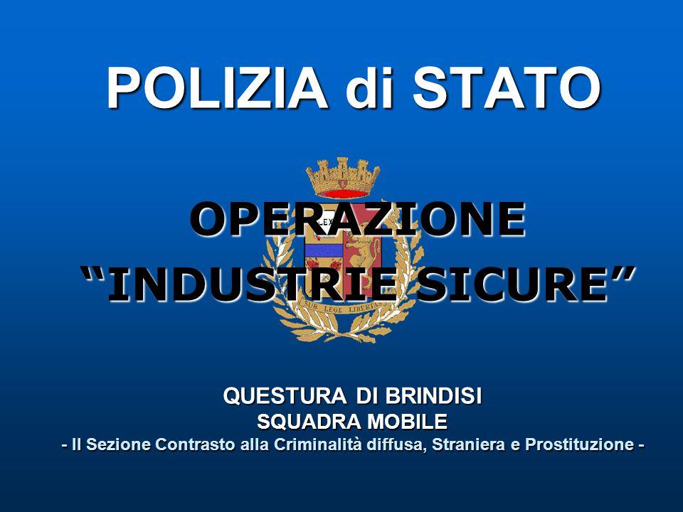 """POLIZIA di STATO QUESTURA DI BRINDISI SQUADRA MOBILE - II Sezione Contrasto alla Criminalità diffusa, Straniera e Prostituzione - OPERAZIONE """"INDUSTRI"""