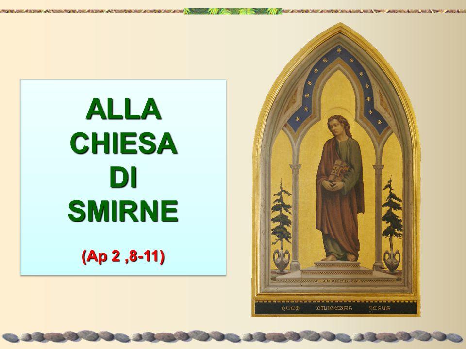 ALLACHIESADISMIRNE (Ap 2,8-11) ALLA CHIESA DI SMIRNE (Ap 2,8-11)