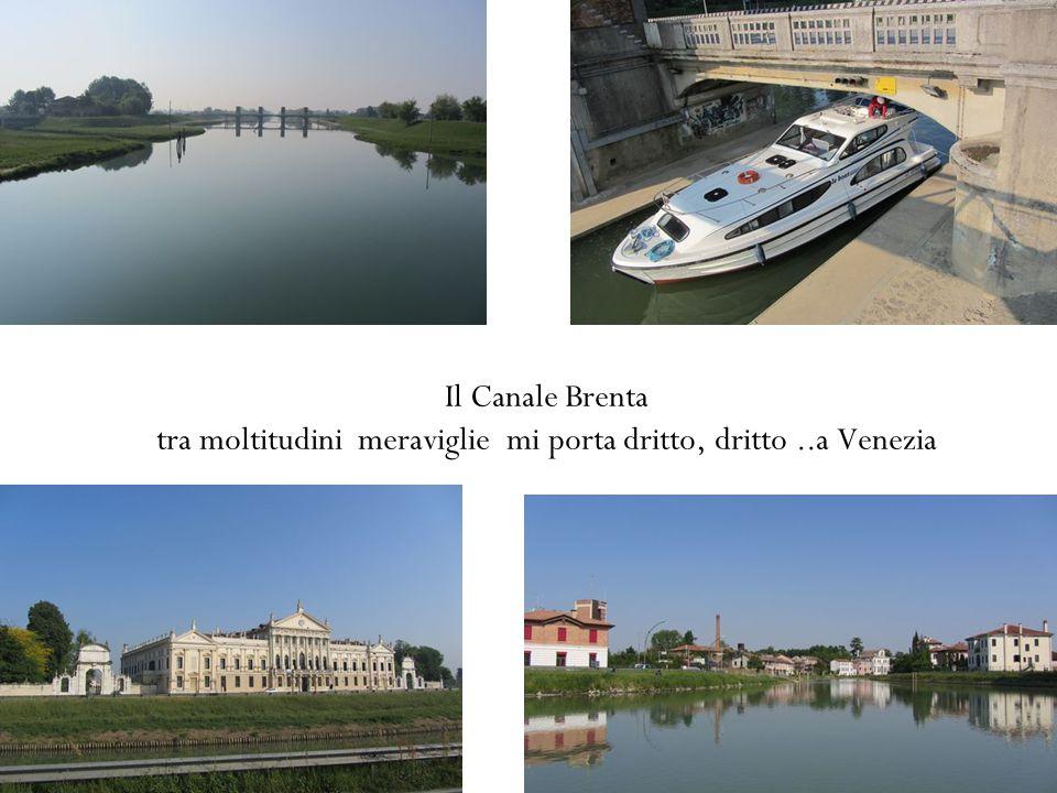 Il Canale Brenta tra moltitudini meraviglie mi porta dritto, dritto..a Venezia
