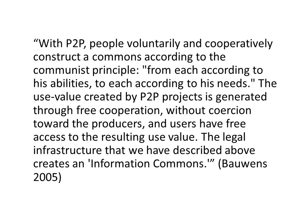 """With P2P, people voluntarily and cooperatively construct a commons according to the communist principle:"
