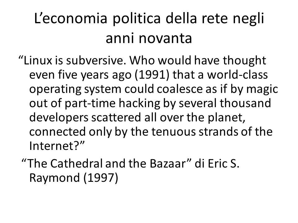L'economia politica della rete negli anni novanta Linux is subversive.