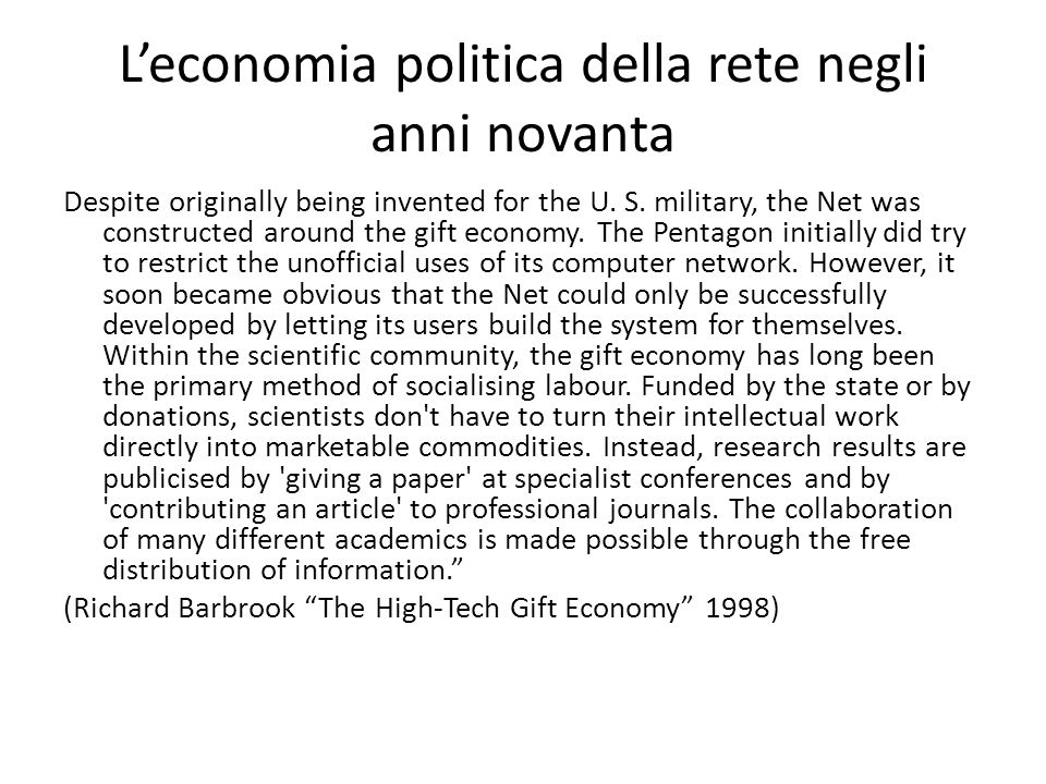 L'economia politica della rete negli anni novanta Despite originally being invented for the U. S. military, the Net was constructed around the gift ec