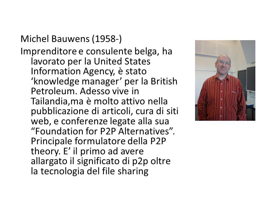 Michel Bauwens (1958-) Imprenditore e consulente belga, ha lavorato per la United States Information Agency, è stato 'knowledge manager' per la British Petroleum.