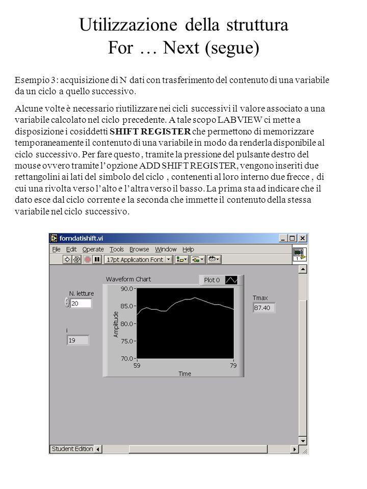 Utilizzazione della struttura For … Next (segue) Esempio 3: acquisizione di N dati con trasferimento del contenuto di una variabile da un ciclo a quel