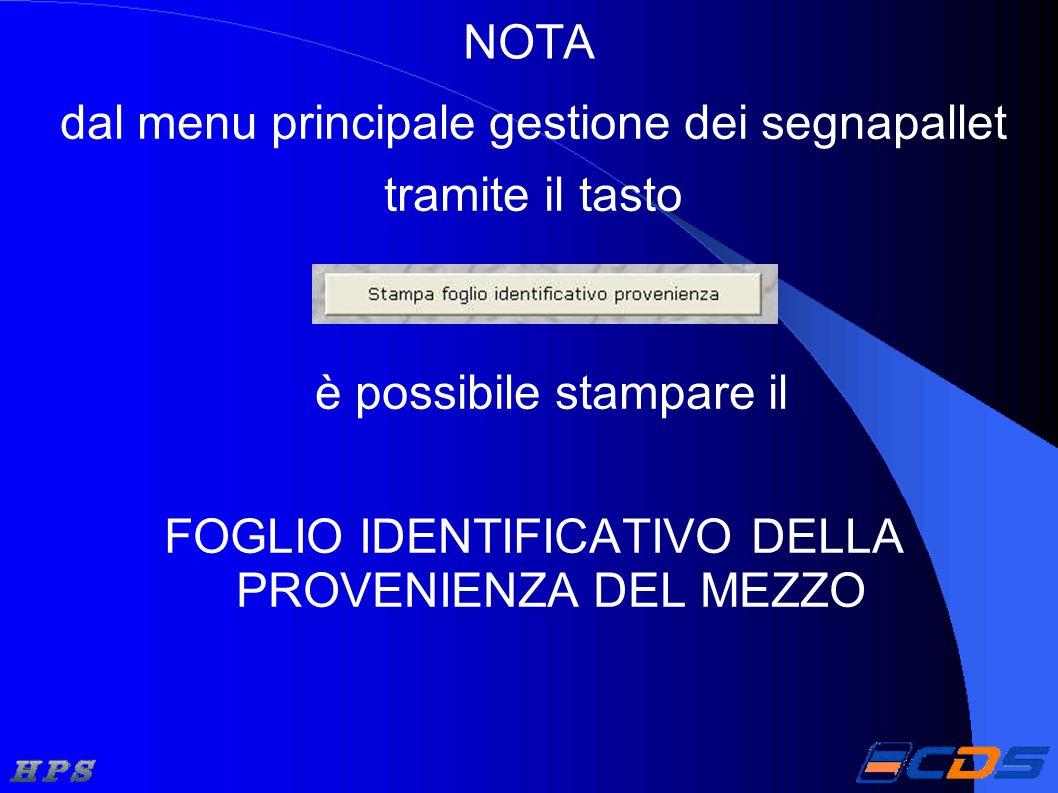 NOTA dal menu principale gestione dei segnapallet tramite il tasto è possibile stampare il FOGLIO IDENTIFICATIVO DELLA PROVENIENZA DEL MEZZO