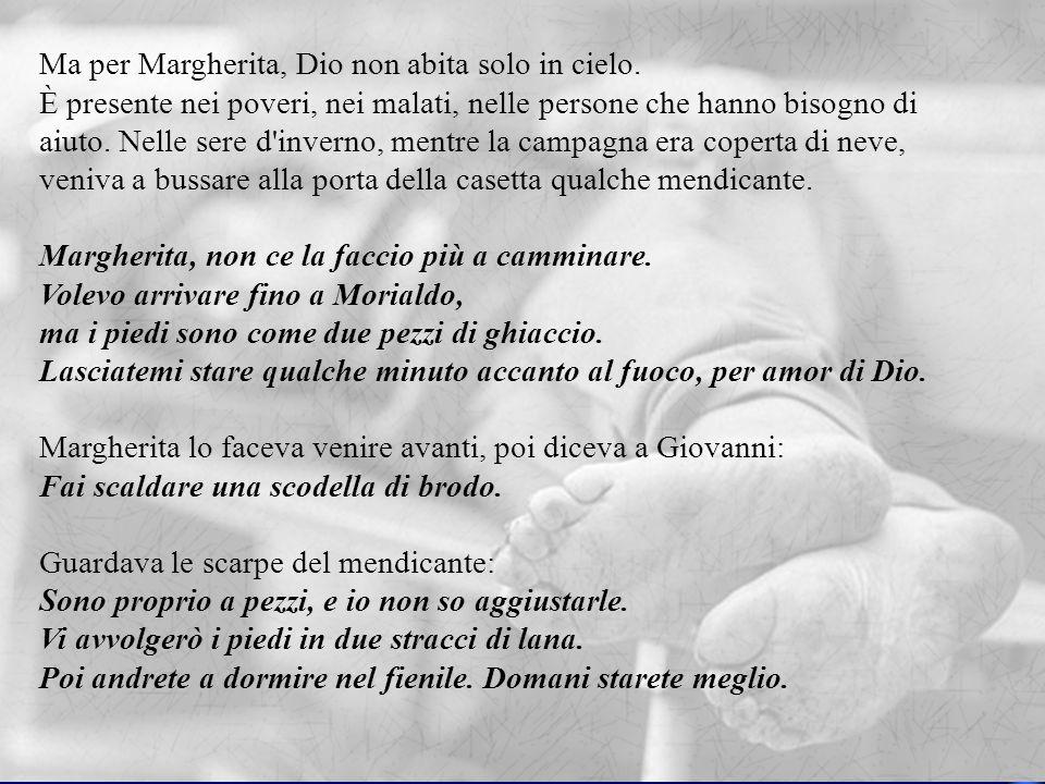 Ma per Margherita, Dio non abita solo in cielo. È presente nei poveri, nei malati, nelle persone che hanno bisogno di aiuto. Nelle sere d'inverno, men