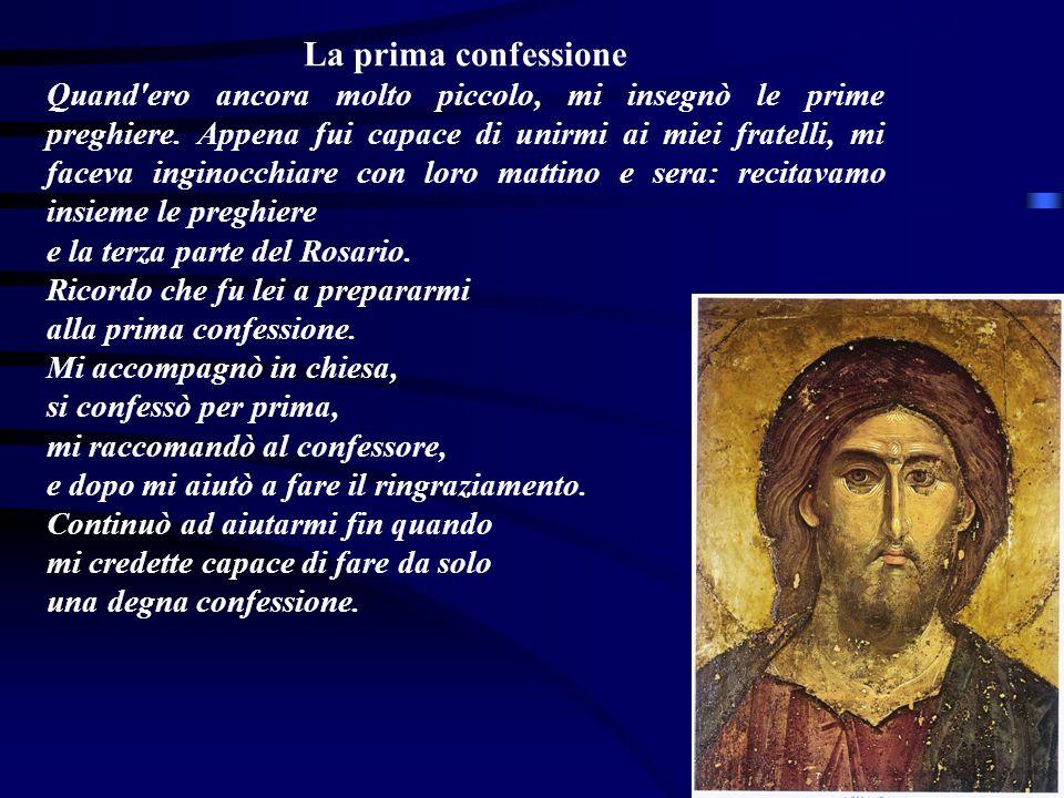La prima confessione Quand'ero ancora molto piccolo, mi insegnò le prime preghiere. Appena fui capace di unirmi ai miei fratelli, mi faceva inginocchi