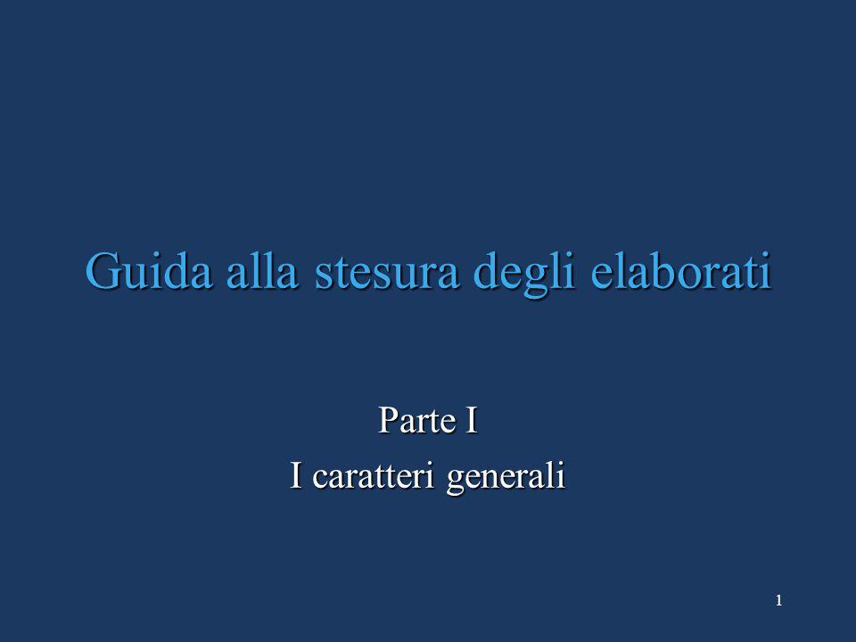 1 Guida alla stesura degli elaborati Parte I I caratteri generali