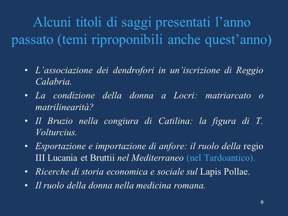 Alcuni titoli di saggi presentati l'anno passato (temi riproponibili anche quest'anno) L'associazione dei dendrofori in un'iscrizione di Reggio Calabria.