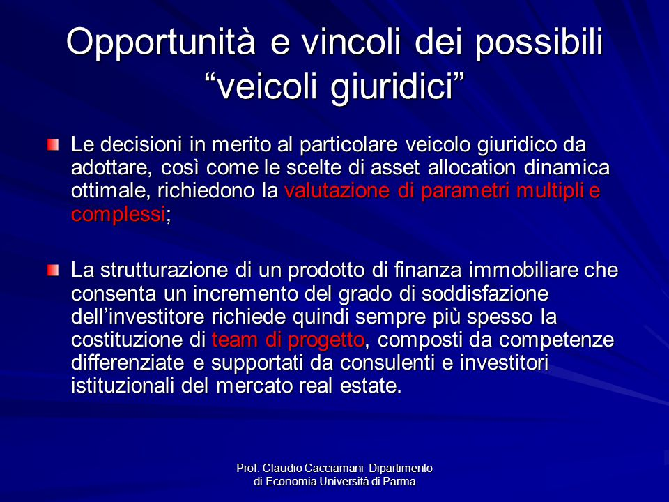 """Prof. Claudio Cacciamani Dipartimento di Economia Università di Parma Opportunità e vincoli dei possibili """"veicoli giuridici"""" Le decisioni in merito a"""
