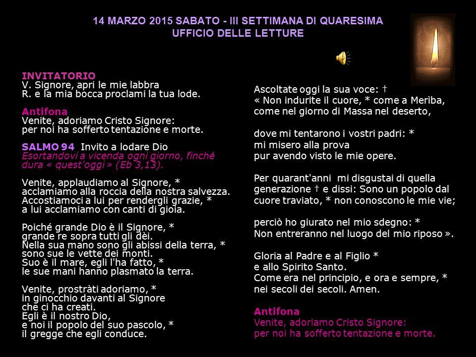 14 MARZO 2015 SABATO - III SETTIMANA DI QUARESIMA UFFICIO DELLE LETTURE INVITATORIO V.