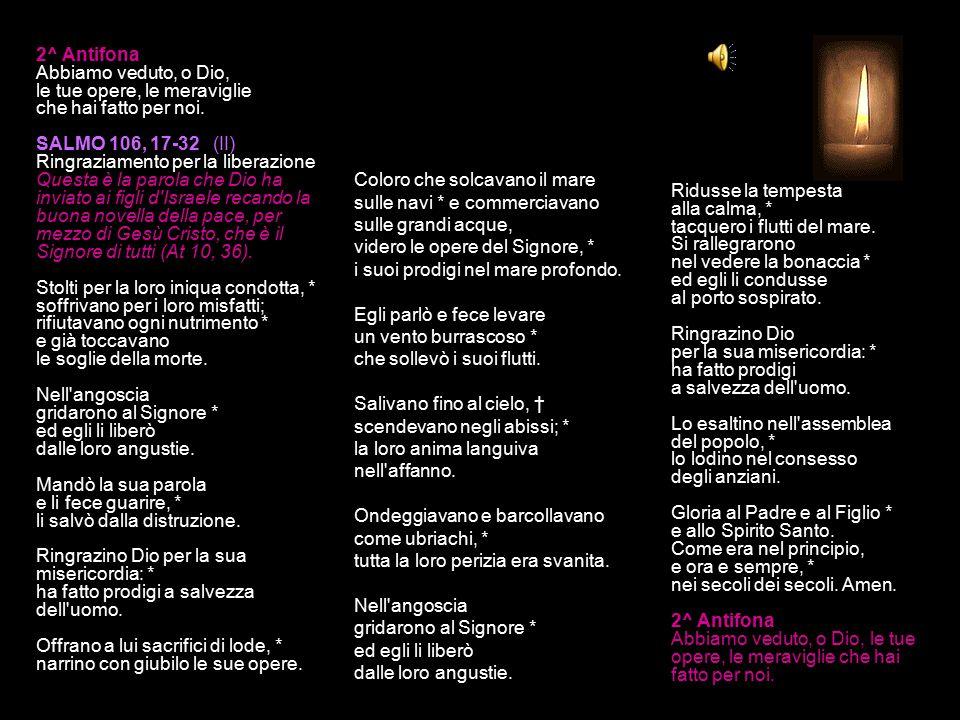 2^ Antifona Abbiamo veduto, o Dio, le tue opere, le meraviglie che hai fatto per noi.