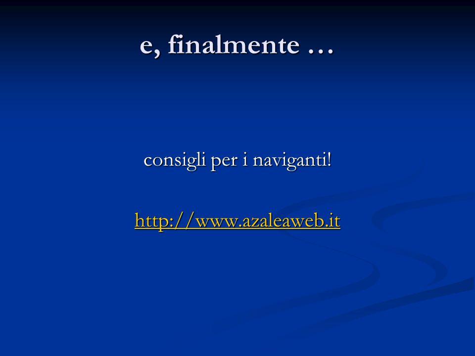 e, finalmente … consigli per i naviganti! http://www.azaleaweb.it