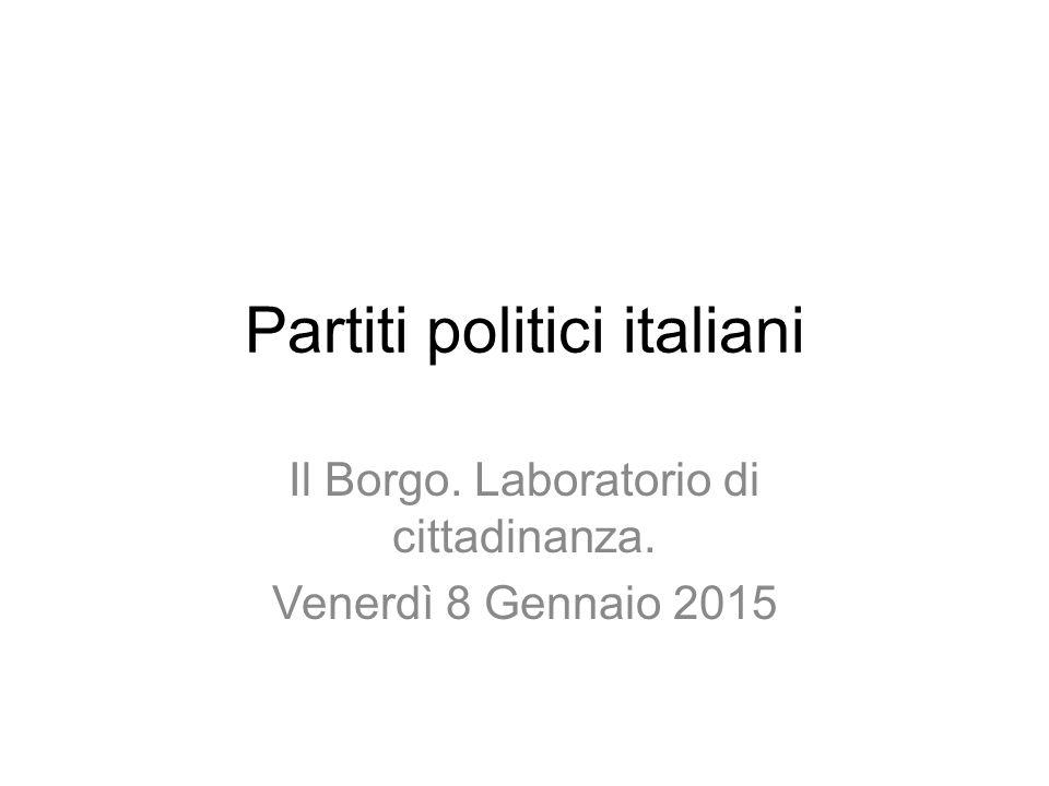 Partiti politici italiani Il Borgo. Laboratorio di cittadinanza. Venerdì 8 Gennaio 2015
