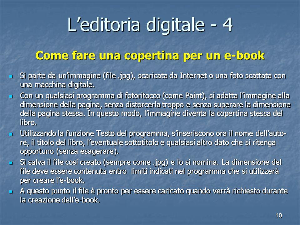 10 L'editoria digitale - 4 Come fare una copertina per un e-book Si parte da un'immagine (file.jpg), scaricata da Internet o una foto scattata con una macchina digitale.