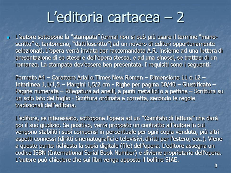 3 L'editoria cartacea – 2 L'autore sottopone la stampata (ormai non si può più usare il termine mano- scritto e, tantomeno, dattiloscritto ) ad un novero di editori opportunamente selezionati.