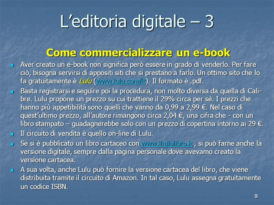 9 L'editoria digitale – 3 Come commercializzare un e-book Aver creato un e-book non significa però essere in grado di venderlo.