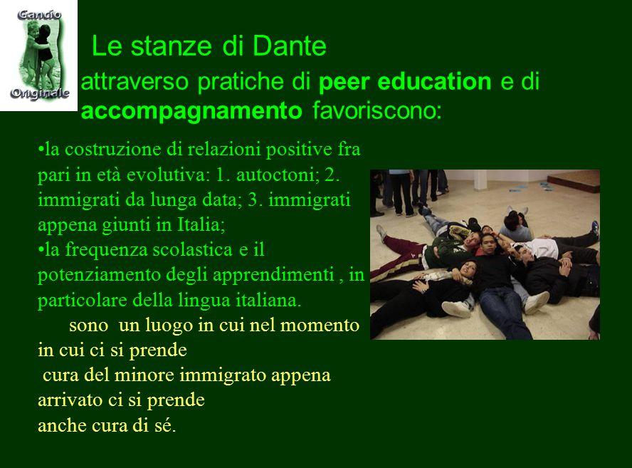 attraverso pratiche di peer education e di accompagnamento favoriscono: Le stanze di Dante la costruzione di relazioni positive fra pari in età evolutiva: 1.