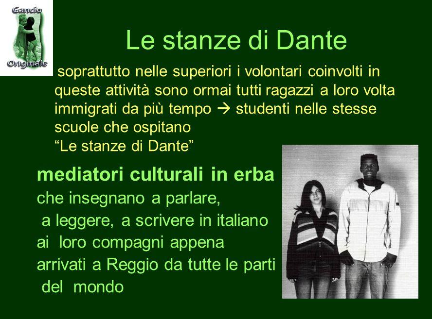 Le stanze di Dante mediatori culturali in erba che insegnano a parlare, a leggere, a scrivere in italiano ai loro compagni appena arrivati a Reggio da tutte le parti del mondo soprattutto nelle superiori i volontari coinvolti in queste attività sono ormai tutti ragazzi a loro volta immigrati da più tempo  studenti nelle stesse scuole che ospitano Le stanze di Dante
