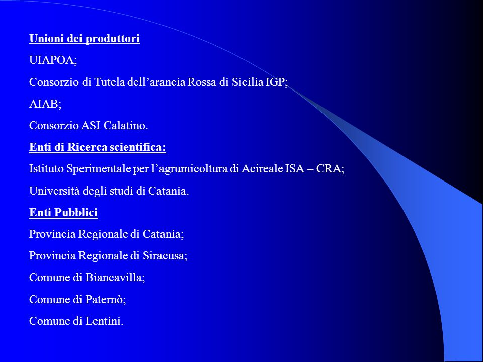 Unioni dei produttori UIAPOA; Consorzio di Tutela dell'arancia Rossa di Sicilia IGP; AIAB; Consorzio ASI Calatino.