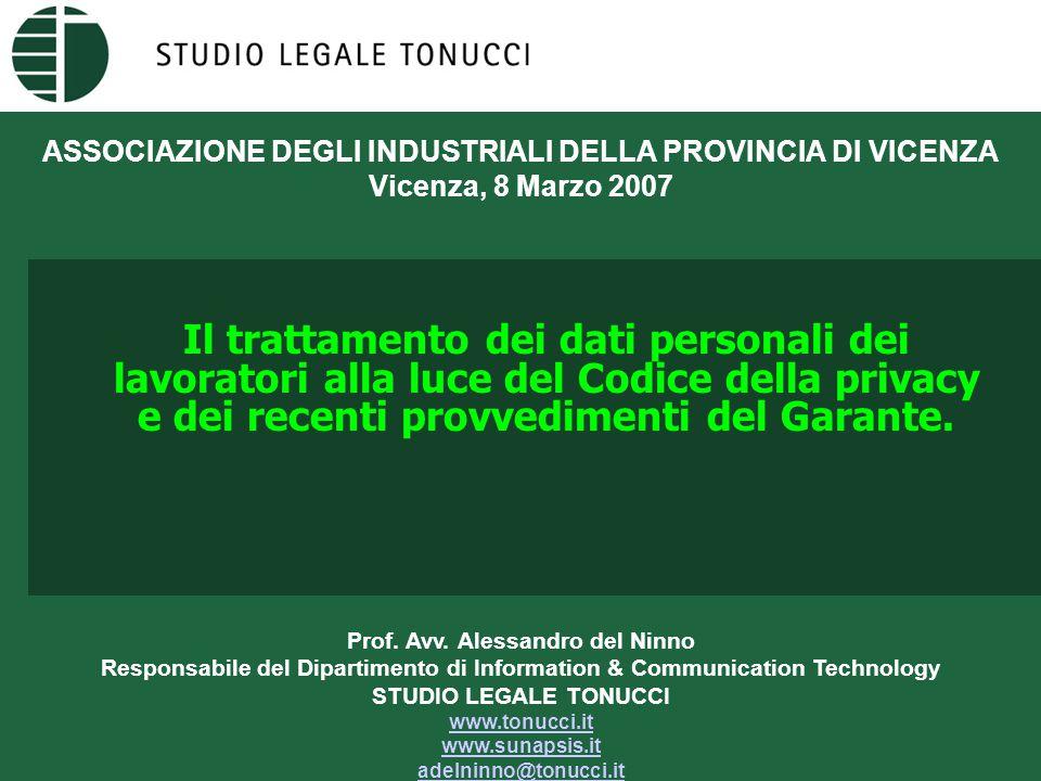 ASSOCIAZIONE DEGLI INDUSTRIALI DELLA PROVINCIA DI VICENZA Vicenza, 8 Marzo 2007 Il trattamento dei dati personali dei lavoratori alla luce del Codice