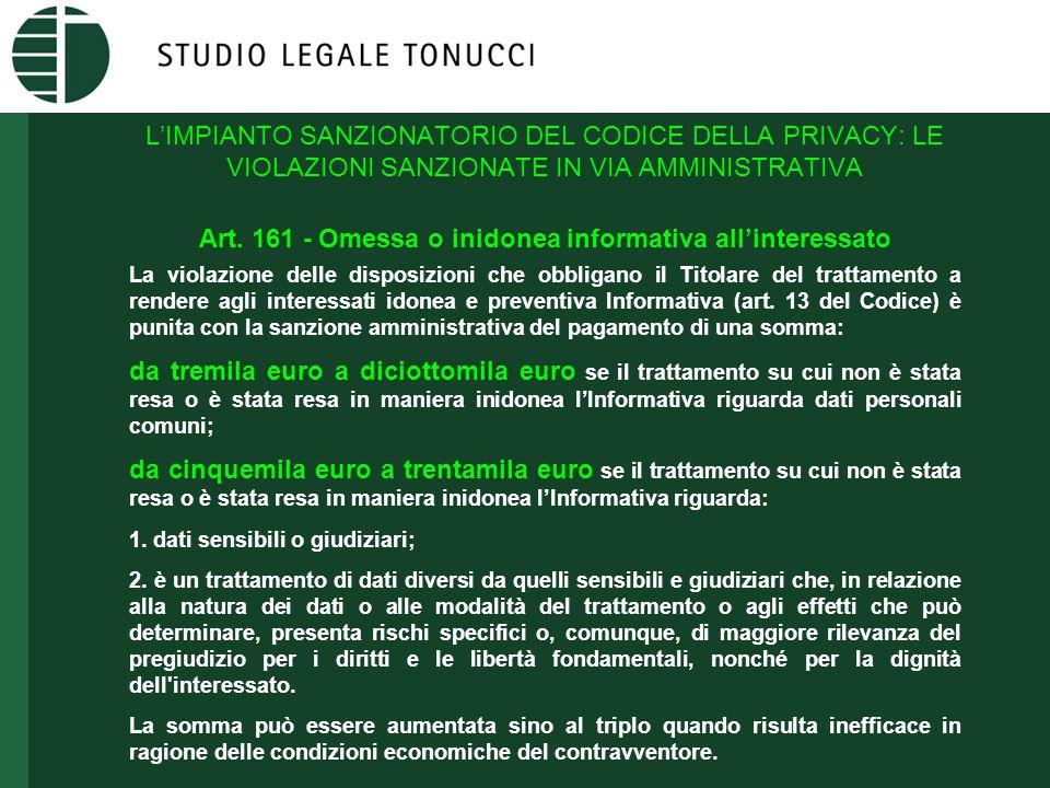 L'IMPIANTO SANZIONATORIO DEL CODICE DELLA PRIVACY: LE VIOLAZIONI SANZIONATE IN VIA AMMINISTRATIVA Art. 161 - Omessa o inidonea informativa all'interes