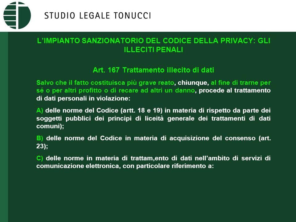 L'IMPIANTO SANZIONATORIO DEL CODICE DELLA PRIVACY: GLI ILLECITI PENALI Art. 167 Trattamento illecito di dati Salvo che il fatto costituisca più grave