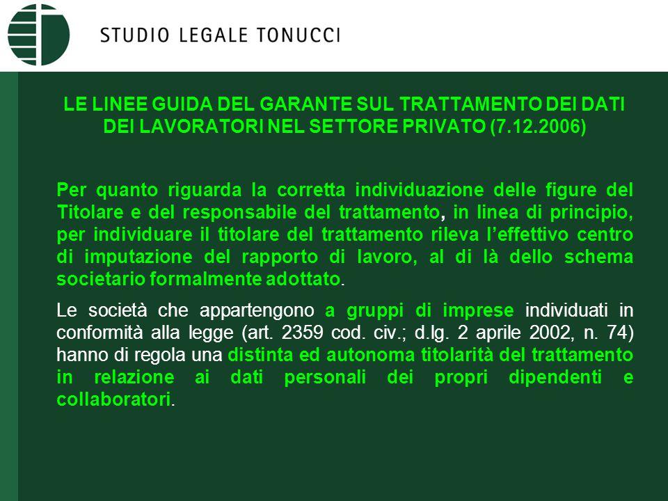 LE LINEE GUIDA DEL GARANTE SUL TRATTAMENTO DEI DATI DEI LAVORATORI NEL SETTORE PRIVATO (7.12.2006) Per quanto riguarda la corretta individuazione dell