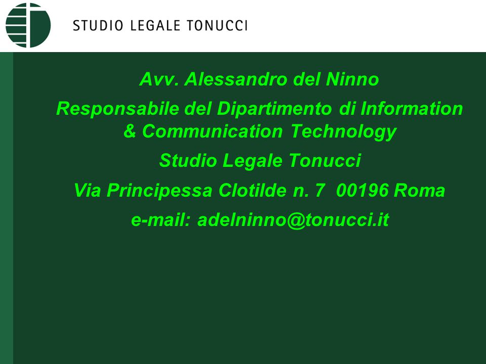 Avv. Alessandro del Ninno Responsabile del Dipartimento di Information & Communication Technology Studio Legale Tonucci Via Principessa Clotilde n. 7