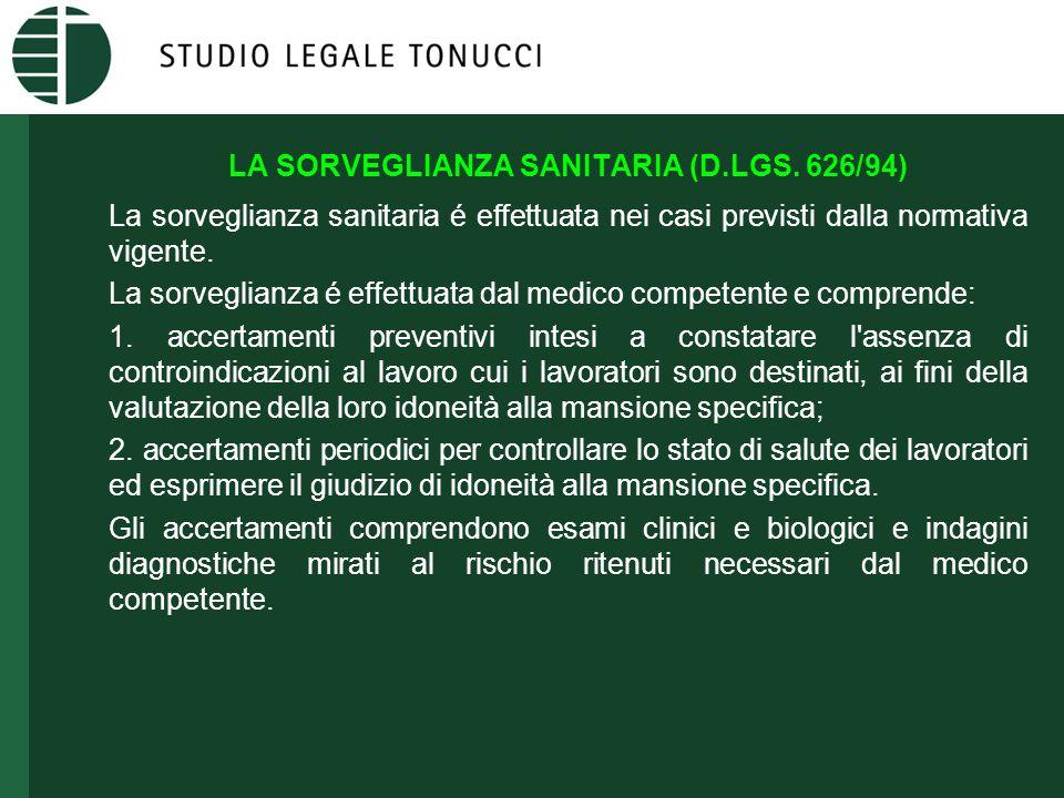LA SORVEGLIANZA SANITARIA (D.LGS. 626/94) La sorveglianza sanitaria é effettuata nei casi previsti dalla normativa vigente. La sorveglianza é effettua