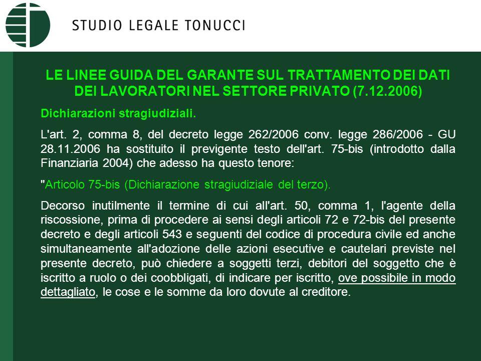 LE LINEE GUIDA DEL GARANTE SUL TRATTAMENTO DEI DATI DEI LAVORATORI NEL SETTORE PRIVATO (7.12.2006) Dichiarazioni stragiudiziali. L'art. 2, comma 8, de