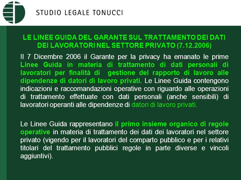 LE LINEE GUIDA DEL GARANTE SUL TRATTAMENTO DEI DATI DEI LAVORATORI NEL SETTORE PRIVATO (7.12.2006) Il 7 Dicembre 2006 il Garante per la privacy ha ema
