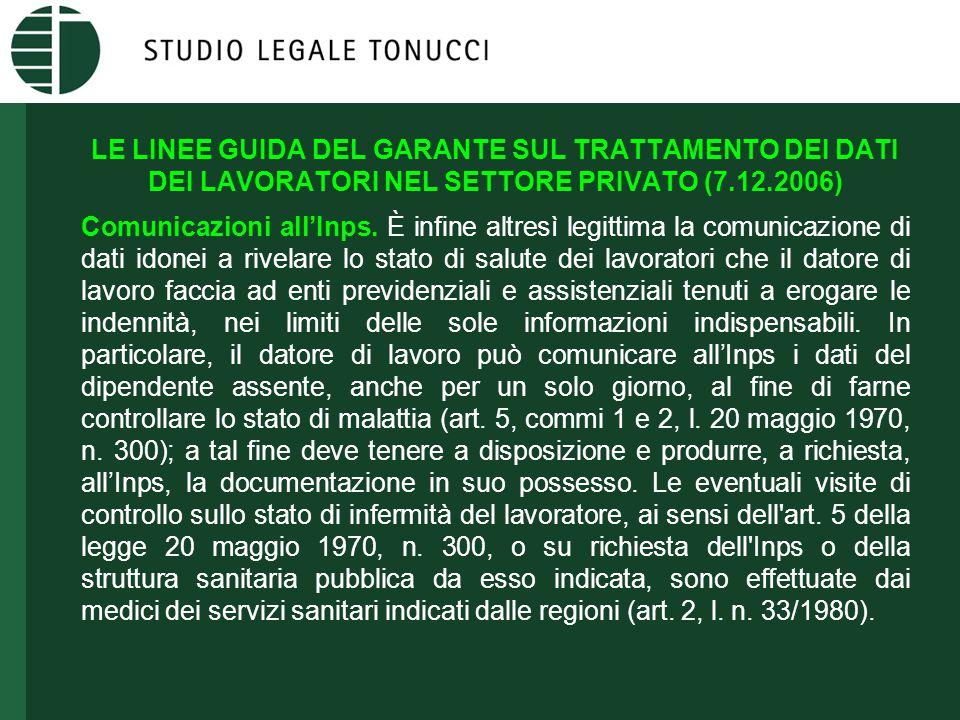 LE LINEE GUIDA DEL GARANTE SUL TRATTAMENTO DEI DATI DEI LAVORATORI NEL SETTORE PRIVATO (7.12.2006) Comunicazioni all'Inps. È infine altresì legittima