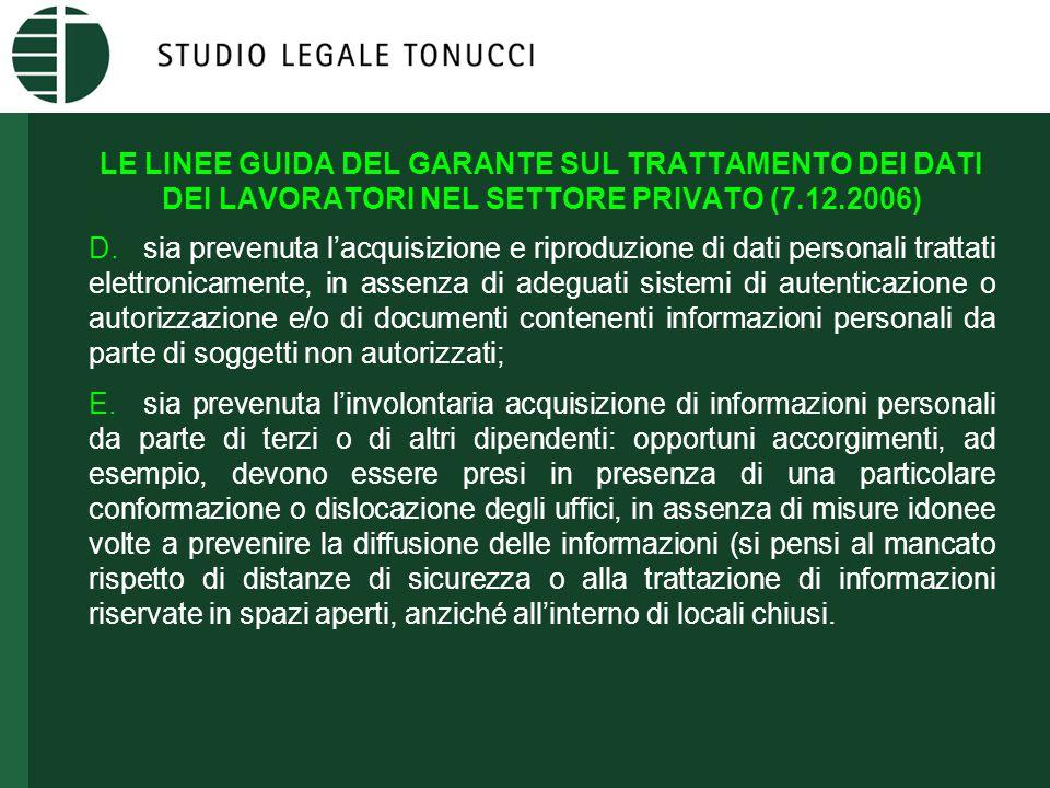 LE LINEE GUIDA DEL GARANTE SUL TRATTAMENTO DEI DATI DEI LAVORATORI NEL SETTORE PRIVATO (7.12.2006) D.sia prevenuta l'acquisizione e riproduzione di da