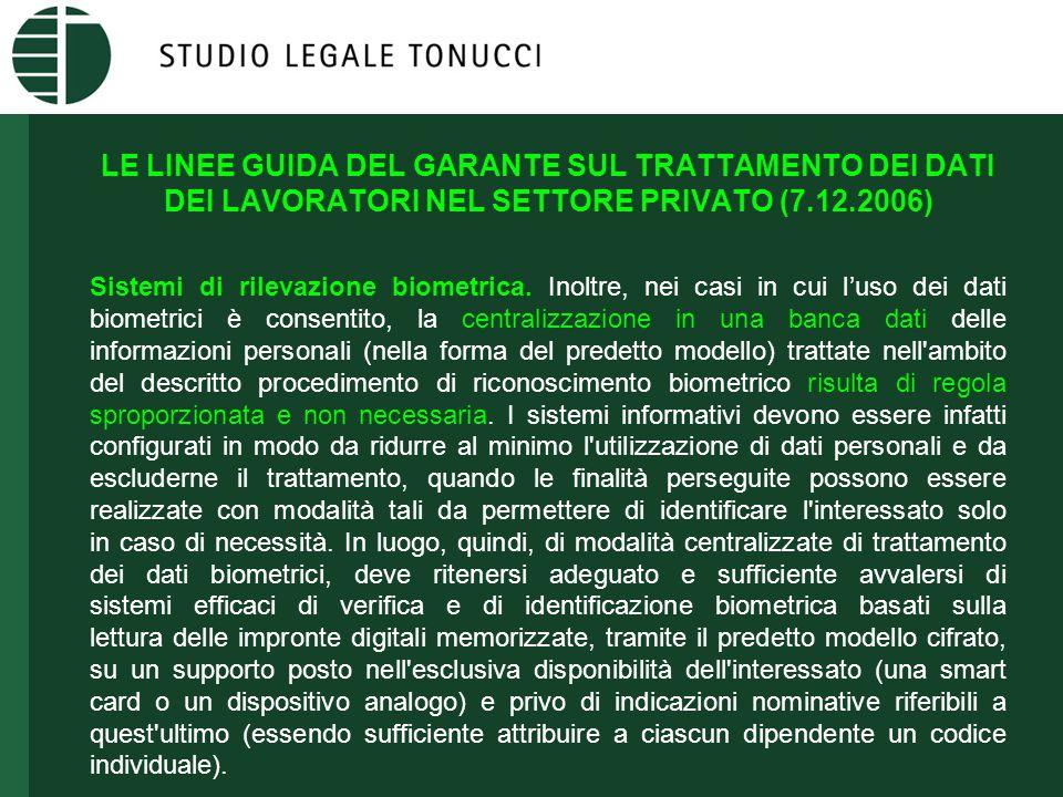 LE LINEE GUIDA DEL GARANTE SUL TRATTAMENTO DEI DATI DEI LAVORATORI NEL SETTORE PRIVATO (7.12.2006) Sistemi di rilevazione biometrica. Inoltre, nei cas