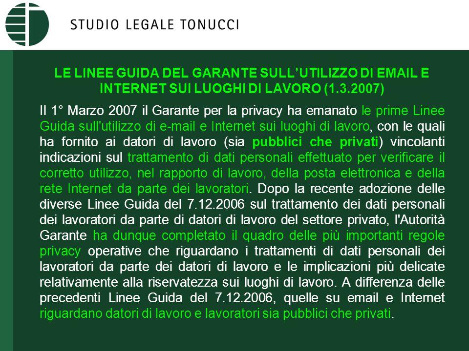 LE LINEE GUIDA DEL GARANTE SULL'UTILIZZO DI EMAIL E INTERNET SUI LUOGHI DI LAVORO (1.3.2007) Il 1° Marzo 2007 il Garante per la privacy ha emanato le