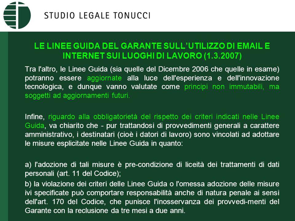 LE LINEE GUIDA DEL GARANTE SULL'UTILIZZO DI EMAIL E INTERNET SUI LUOGHI DI LAVORO (1.3.2007) Tra l'altro, le Linee Guida (sia quelle del Dicembre 2006