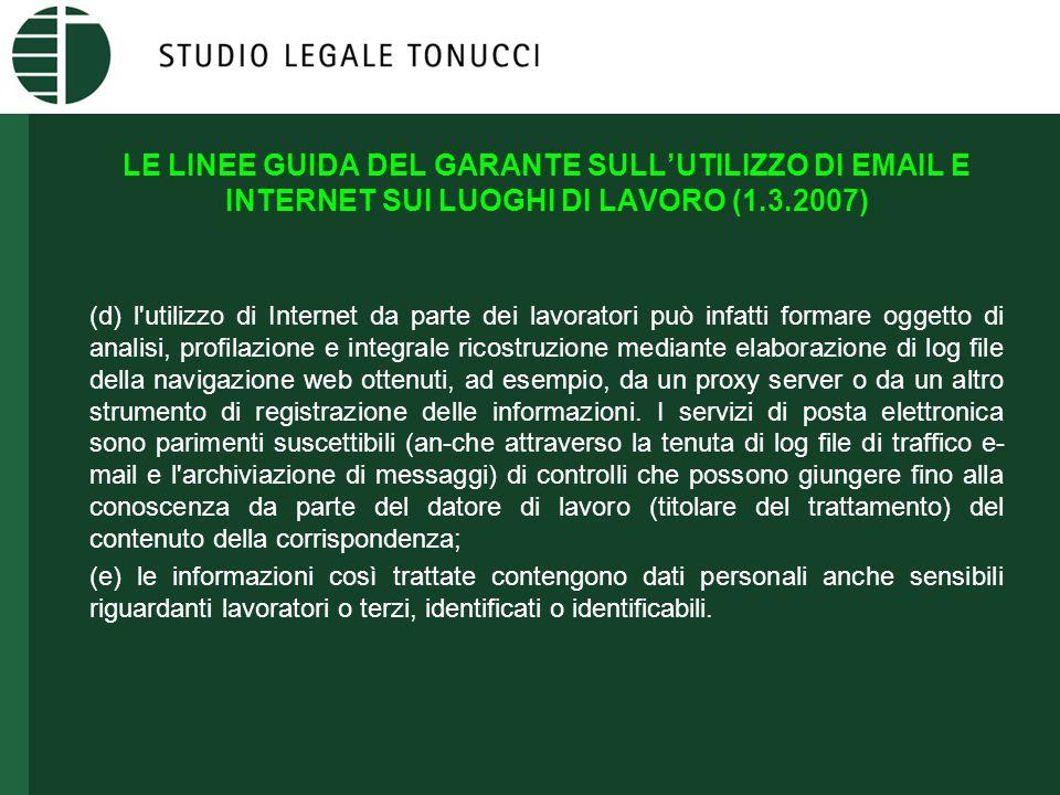 LE LINEE GUIDA DEL GARANTE SULL'UTILIZZO DI EMAIL E INTERNET SUI LUOGHI DI LAVORO (1.3.2007) (d) l'utilizzo di Internet da parte dei lavoratori può in