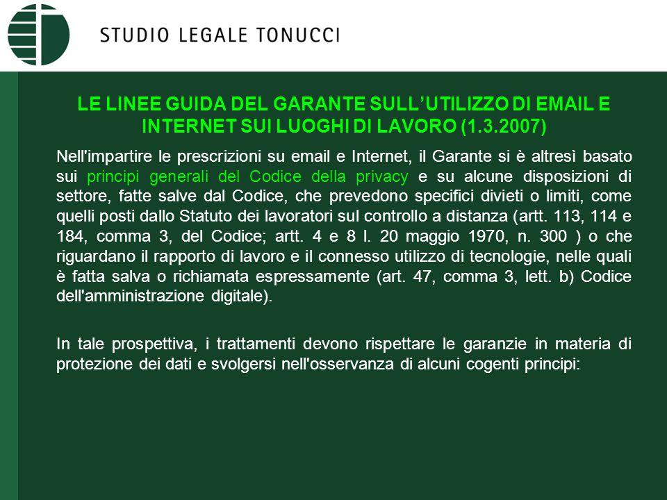 LE LINEE GUIDA DEL GARANTE SULL'UTILIZZO DI EMAIL E INTERNET SUI LUOGHI DI LAVORO (1.3.2007) Nell'impartire le prescrizioni su email e Internet, il Ga