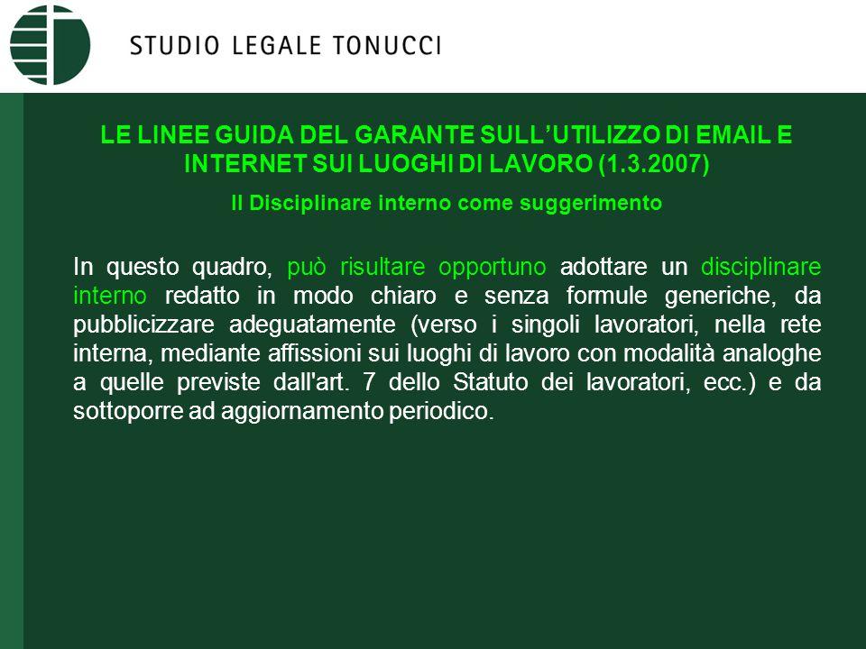 LE LINEE GUIDA DEL GARANTE SULL'UTILIZZO DI EMAIL E INTERNET SUI LUOGHI DI LAVORO (1.3.2007) Il Disciplinare interno come suggerimento In questo quadr