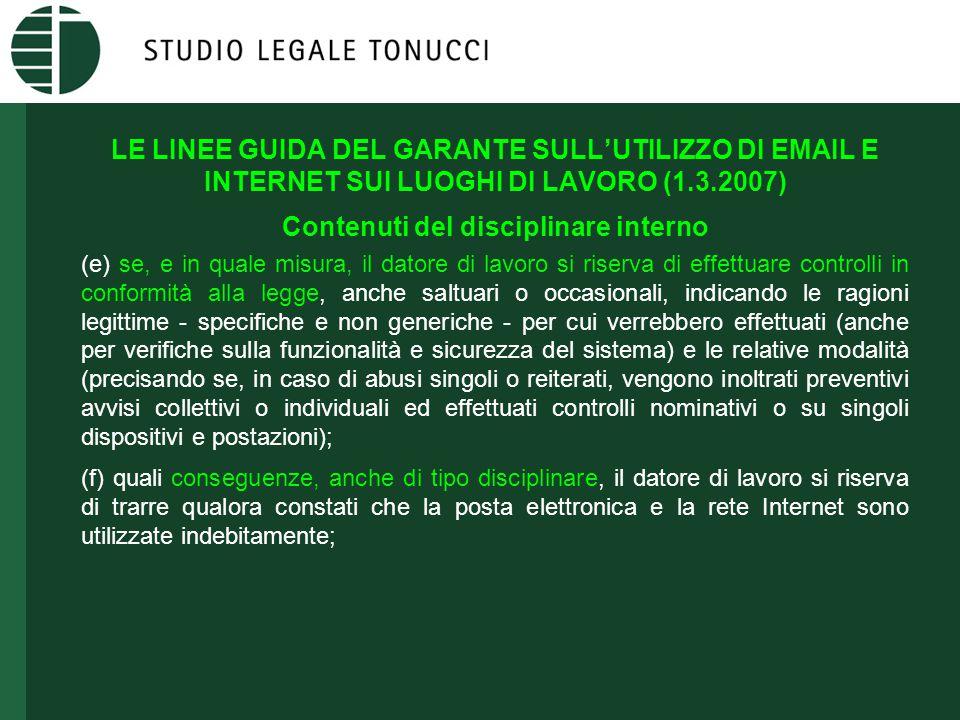 LE LINEE GUIDA DEL GARANTE SULL'UTILIZZO DI EMAIL E INTERNET SUI LUOGHI DI LAVORO (1.3.2007) Contenuti del disciplinare interno (e) se, e in quale mis