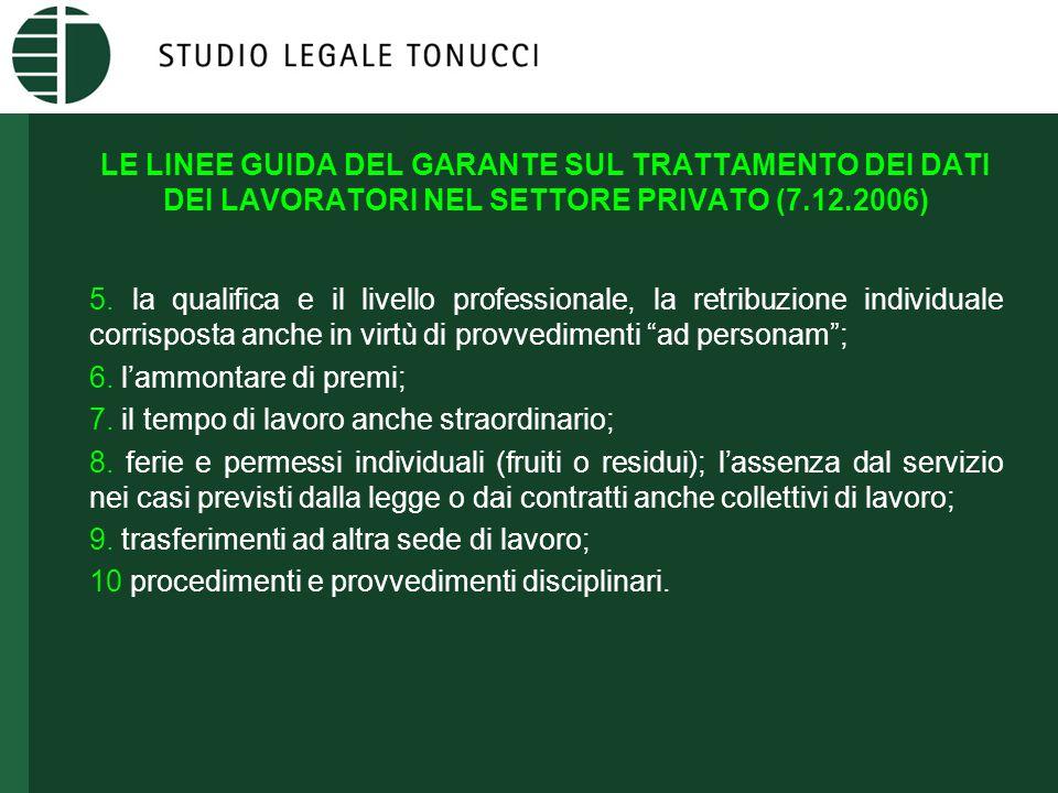 LE LINEE GUIDA DEL GARANTE SUL TRATTAMENTO DEI DATI DEI LAVORATORI NEL SETTORE PRIVATO (7.12.2006) 5. la qualifica e il livello professionale, la retr