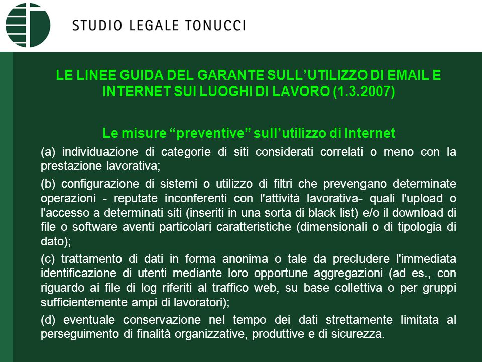 """LE LINEE GUIDA DEL GARANTE SULL'UTILIZZO DI EMAIL E INTERNET SUI LUOGHI DI LAVORO (1.3.2007) Le misure """"preventive"""" sull'utilizzo di Internet (a) indi"""