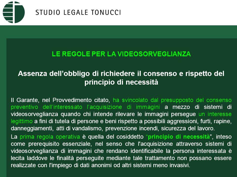 LE REGOLE PER LA VIDEOSORVEGLIANZA Assenza dell'obbligo di richiedere il consenso e rispetto del principio di necessità Il Garante, nel Provvedimento