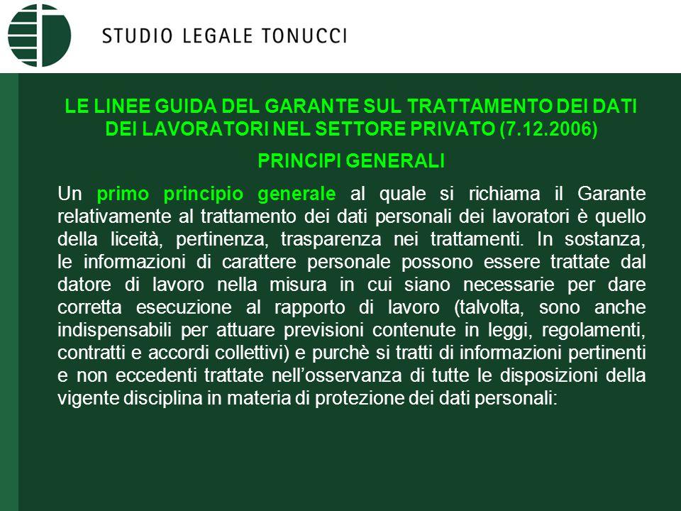 LE LINEE GUIDA DEL GARANTE SUL TRATTAMENTO DEI DATI DEI LAVORATORI NEL SETTORE PRIVATO (7.12.2006) PRINCIPI GENERALI Un primo principio generale al qu