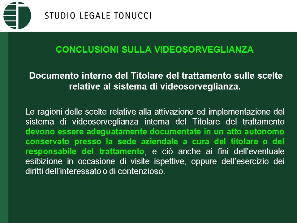 CONCLUSIONI SULLA VIDEOSORVEGLIANZA Documento interno del Titolare del trattamento sulle scelte relative al sistema di videosorveglianza. Le ragioni d