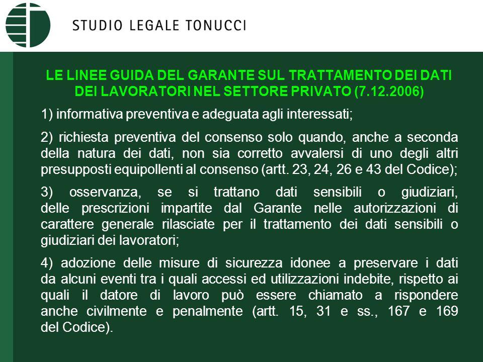 LE LINEE GUIDA DEL GARANTE SUL TRATTAMENTO DEI DATI DEI LAVORATORI NEL SETTORE PRIVATO (7.12.2006) 1) informativa preventiva e adeguata agli interessa