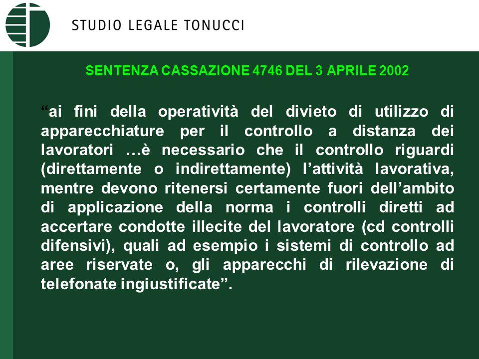 """SENTENZA CASSAZIONE 4746 DEL 3 APRILE 2002 """"ai fini della operatività del divieto di utilizzo di apparecchiature per il controllo a distanza dei lavor"""